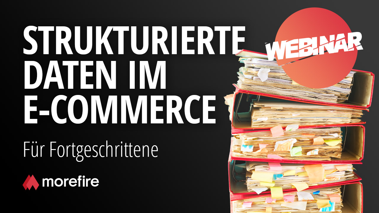 morefire-yt-tn-webinar-strukturierte_daten_im_ecommerce_fuer_fortgeschrittene